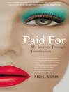 Paid For (eBook): My Journey Through Prostitution; One Brave Woman's Account of the Violence That Is Prostitution